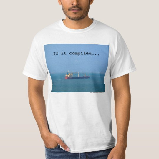 If it compiles... ship it! T-Shirt