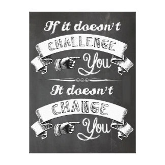 If it doesn't challenge you, it doesn't change you canvas print