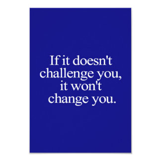 IF IT DOESN'T CHALLENGE YOU IT WON'T CHANGE YOU MO CARD