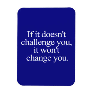 IF IT DOESN'T CHALLENGE YOU WON'T CHANGE YOU MOTIV RECTANGULAR PHOTO MAGNET
