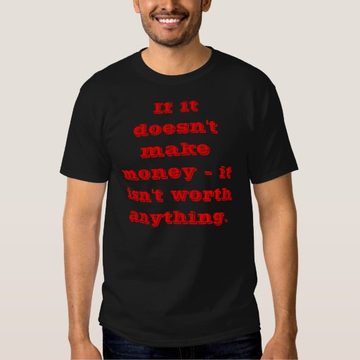 If it doesn't make money - Extreme Design Tshirt 2