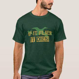 If it Flies it Dies! T-Shirt