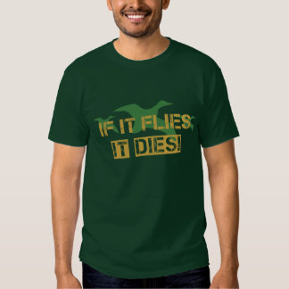 If it Flies it Dies! T Shirts