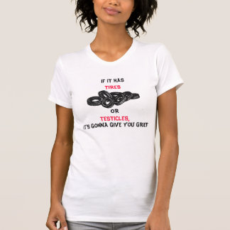 IF IT HAS TIRES OR TESTICLES IT'S GONNA...TEE T SHIRT