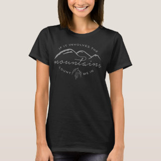 If It Involves The Mountains...Count Me In Tshirt