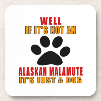 If It Is Not A It's Just ALASKAN MALAMUTE Dog Beverage Coaster