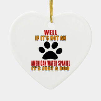 If It Is Not A It's Just AMERICAN WATER SPANIEL Do Ceramic Ornament