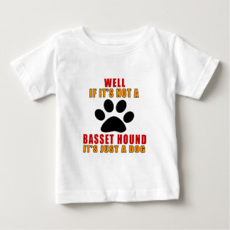 If It Is Not A It's Just BASSET HOUND Dog Baby T-Shirt