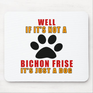 If It Is Not A It's Just BICHON FRISE Dog Mouse Pad