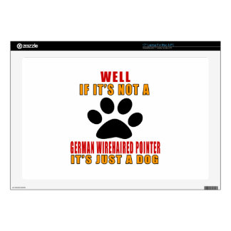 IF IT IS NOT GERMAN WIREHAIRED POINTER IT'S JUST A LAPTOP SKINS