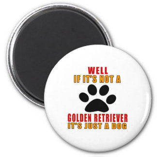 IF IT IS NOT GOLDEN RETRIEVER IT'S JUST A DOG 2 INCH ROUND MAGNET