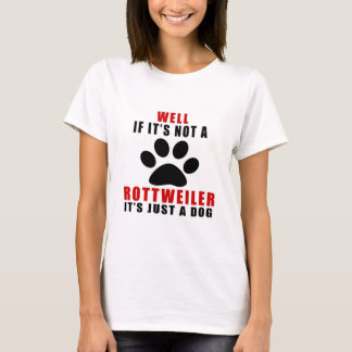 If It Is Not ROTTWEILER It's Just A Dog T-Shirt