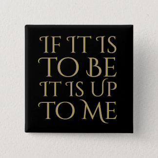 If It Is To Be It Is Up To Me Positive Motivation Button