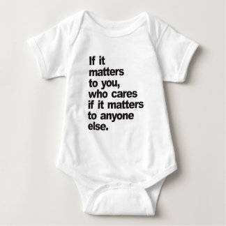 If it matters to you, who cares baby bodysuit