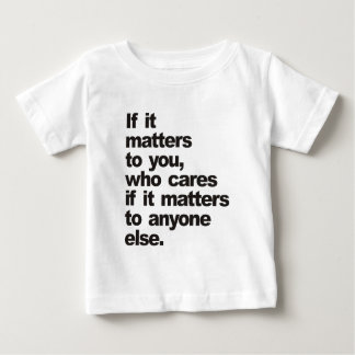 If it matters to you, who cares baby T-Shirt