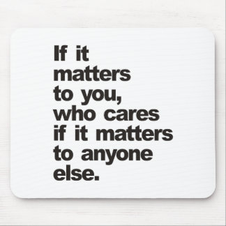If it matters to you, who cares mouse pad