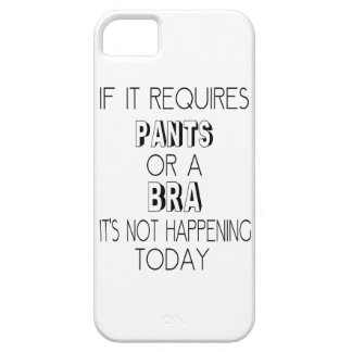 If It Requires Pants or A Bra, It's Not Happening iPhone 5 Case