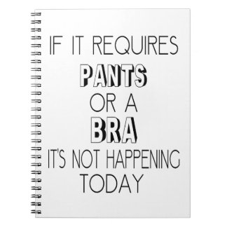 If It Requires Pants or A Bra, It's Not Happening Spiral Notebook