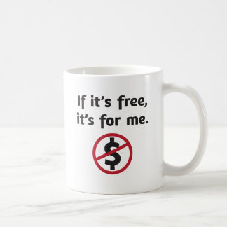 If it s free it s for me mug
