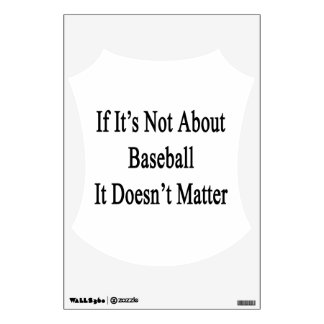 If It s Not About Baseball It Doesn t Matter Wall Decals