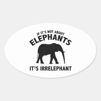If It's Not About Elephants. It's Irrelephant. Oval Sticker