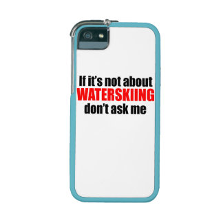 If It s Not About Waterskiing Don t Ask Me Cover For iPhone 5/5S