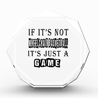 If it s not Wheelchair Basketball It s just a game Award