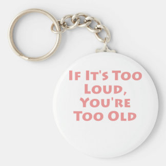 If It s Too Loud You re Too Old Key Chains
