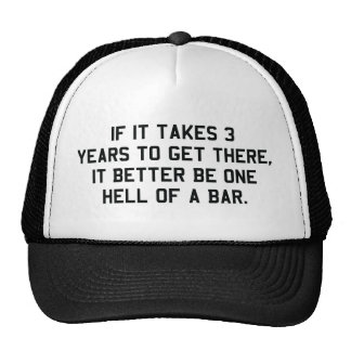 If it takes 3 years it will be one hell of a bar trucker hat