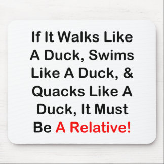 If It Walks Like A Duck, It Must Be  A Relative! Mouse Pad