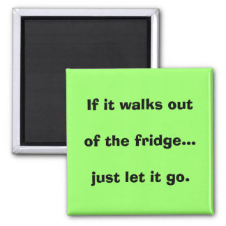 If it walks out of the fridge...just let it go. fridge magnets