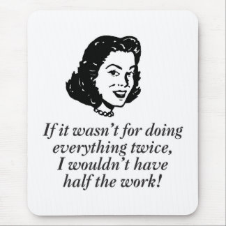 If it wasn't for doing everything twice, mouse pad