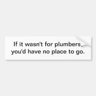 If it wasn't for plumbers - bumper sticker car bumper sticker