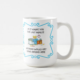 If It Wasnt For The Last Minute Mug