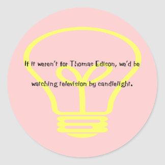 If it wasn't for Thomas Edison Classic Round Sticker