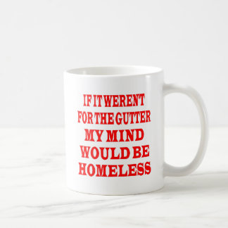 If It Weren't For Gutter My Mind Would be Homeless Classic White Coffee Mug