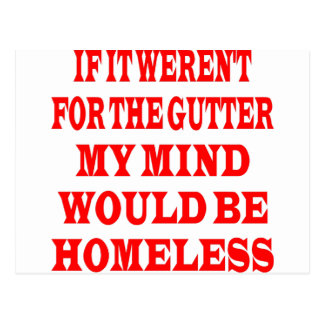 If It Weren't For Gutter My Mind Would be Homeless Postcard