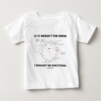 If It Weren't For Krebs I Wouldn't Be Functional Baby T-Shirt