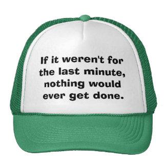 If it weren't for the last minute... trucker hat