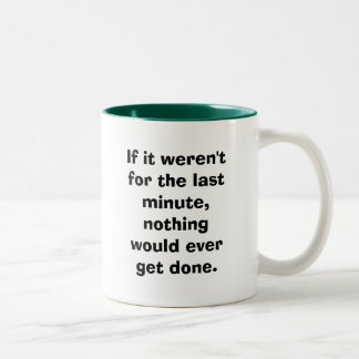 If it weren't for the last minute... Two-Tone coffee mug