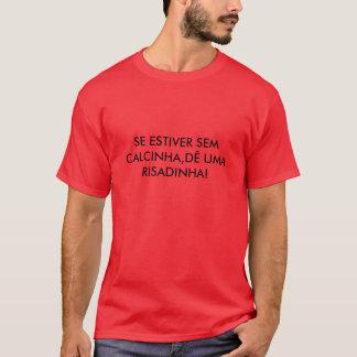IF IT WILL BE SEM PANTY, IT GIVES UMA RISADINHA! T-Shirt