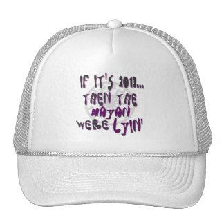 If It's 2013... The Mayan Were Lyin Trucker Hat