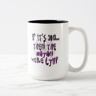 If It's 2013... The Mayan Were Lyin Two-Tone Coffee Mug