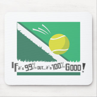 If it's 99% Out it's 100% Good! Tennis Rules Mouse Pad