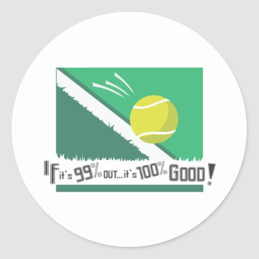 If it's 99% Out it's 100% Good! Tennis Rules Stickers