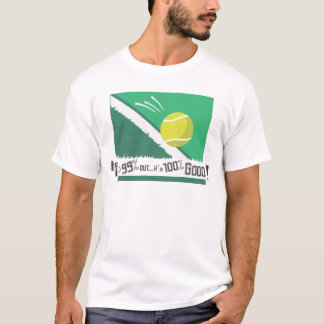 If it's 99% Out it's 100% Good! Tennis Rules T-Shirt
