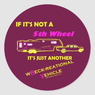 If It's Not A 5th Wheel Classic Round Sticker