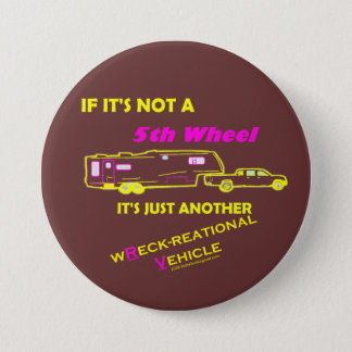 If It's Not A 5th Wheel Pinback Button