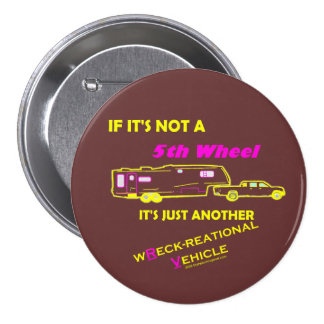 If It's Not A 5th Wheel Pinback Buttons