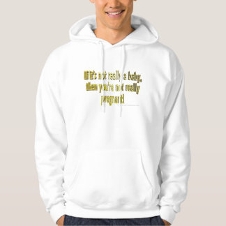 If it's not  a baby you're not pregnant hoodie